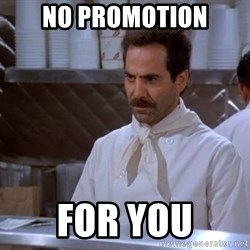 soup nazi - no promotion for you