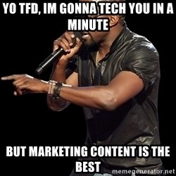 Kanye West - Yo TFD, im gonna tech you in a minute But marketing content is the best