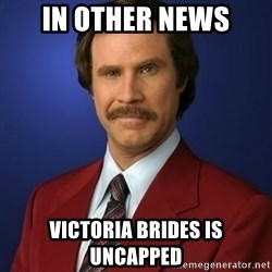 Anchorman Birthday - IN OTHER NEWS VICTORIA BRIDES IS UNCAPPED