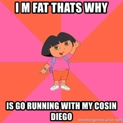 Noob Explorer Dora - i m fat thats why is go running with my cosin diego