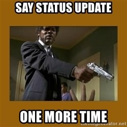 say what one more time - Say status update one more time
