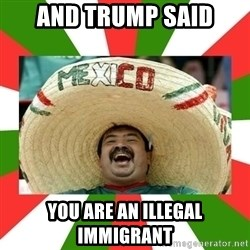 Sombrero Mexican - And Trump Said You are an illegal immigrant