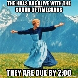 Sound Of Music Lady - The hills are alive with the sound of Timecards   They are due by 2:00