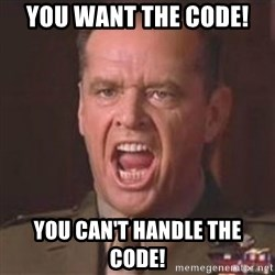 Jack Nicholson - You can't handle the truth! - You want the code! you can't handle the code!