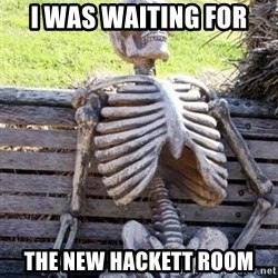 Waiting For Op - I was waiting for The new hackett room