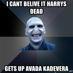 crazy villain - i cant belive it HARRYS DEAD gets up avada kadevera