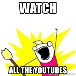 x all the y - watch all the youtubes