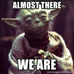 Advice Yoda - Almost There We are