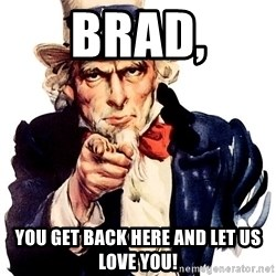 Uncle Sam Point - Brad, you get back here and let us love you!