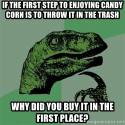 Raptor - If the first step to enjoying candy corn is to throw it in the trash Why did you buy it in the first place?