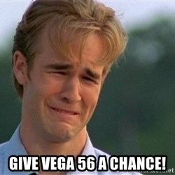 Crying Man - give vega 56 a chance!