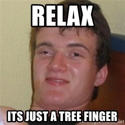Stoner Stanley - Relax Its just a tree finger