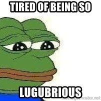 Sad Frog - tired of being so  lugubrious
