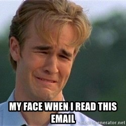 Dawson Crying - My face when i read this email