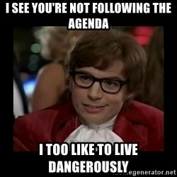 Dangerously Austin Powers - I see you're not following the agenda i too like to live dangerously