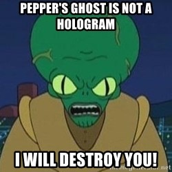 Morbo - Pepper's ghost is not a hologram i will destroy you!