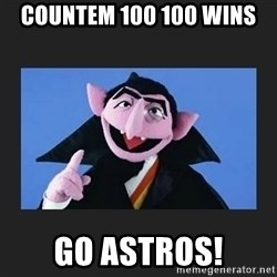 The Count from Sesame Street - Countem 100 100 wins Go astros!