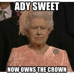 Unimpressed Queen - ADY SWEET  NOW OWNS THE CROWN