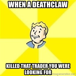 Fallout 3 - When a deathclaw  Killed that trader you were looking for