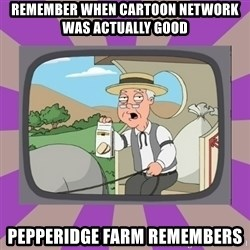 Pepperidge Farm Remembers FG - Remember when Cartoon network was actually good Pepperidge farm remembers