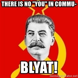 "Stalin Says - There is no ""you"" in commu- blyat!"