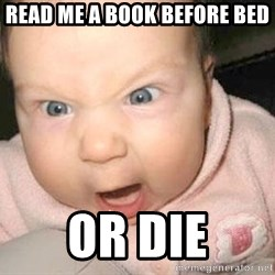 Angry baby - read me a book before bed OR DIE