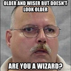 Are You A Wizard - Older and wiser but DOESN'T look older Are yOu a wizard?