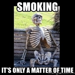 Still Waiting - smoking it's only a matter of time