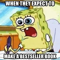 Spongebob What I Learned In Boating School Is - when they expect to make a bestseller book