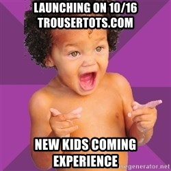 Baby $wag - Launching on 10/16 Trousertots.com  New kids coming experience
