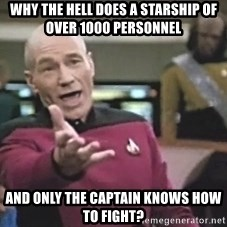 Picard Wtf - Why the hell does a starship of over 1000 personnel and only the captain knows how to fight?