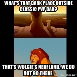Lion King Shadowy Place - WHat's that dark place outside classic pvp dad? that's wolgie's nerfland. we do not go there.