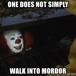 IT Clown Meme - one does not simply walk into mordor