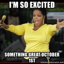 Overly-Excited Oprah!!!  - I'm so excited Something Great October 1st