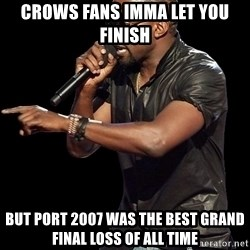 Kanye West - Crows fans imma let you finish But port 2007 was the best gRand fInal loss of all time