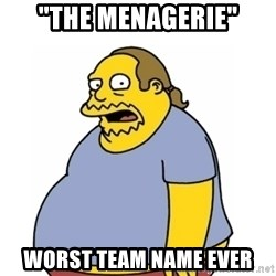 """Comic Book Guy Worst Ever - """"the menagerie"""" worst team name ever"""