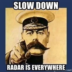 your country needs you - slow down  radar is everywhere