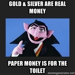 The Count from Sesame Street - gold & silver are real money paper money is for the toilet