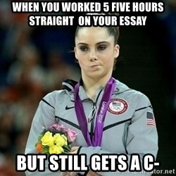 McKayla Maroney Not Impressed - When you worked 5 five hours straight  on your essay but still gets a c-