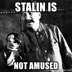 Joseph Stalin - stalin is not amused