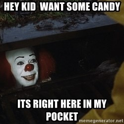IT Clown Meme - hey kid  want some candy its right here in my pocket