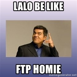 George lopez - Lalo be like Ftp homie