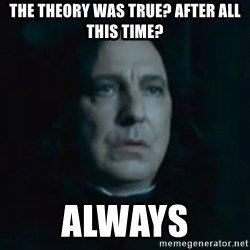 Always Snape - The THEORY was TRUE? AFTER All THIS TIME? Always