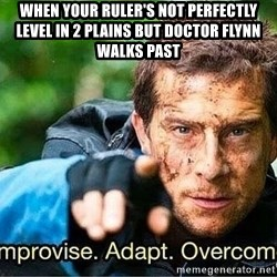 Improvise adapt overcome - When your RULEr's not perfectly level in 2 plains but doctor FLYNN walks past