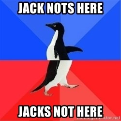 Socially Awkward to Awesome Penguin - JACK NOTS HERE JACKS NOT HERE