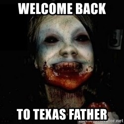 scary meme - Welcome bAck   To texas father