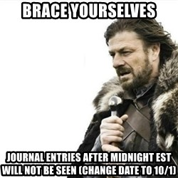 Prepare yourself - brace yourselves Journal Entries after midnight est will not be seen (change date to 10/1)