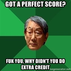 High Expectations Asian Father - got a perfect score? fuk you, why didn't you do extra credit