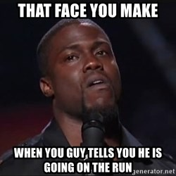 Kevin Hart Face - THAT face you make When you guy tells you he is going on the run
