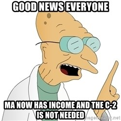 Good News Everyone - GOOD NEWS EVERYONE MA NOW HAS INCOME AND THE C-2 IS NOT NEEDED